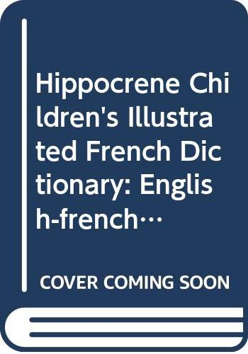 Hippocrene Children's Illustrated French Dictionary: English-French/French-Engli (Hippocrene Children's Illustrated Foreign Language Dictionaries) (061374943X) by Hippocrene Books