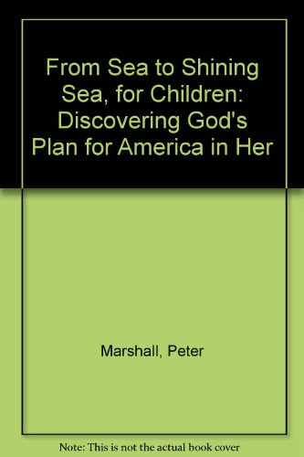 From Sea to Shining Sea, for Children: Discovering God's Plan for America in Her (0613753674) by Marshall, Peter; Manuel, David; Fishel, Anna Wilson
