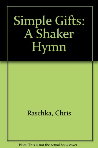 Simple Gifts: A Shaker Hymn (9780613753968) by Chris Raschka