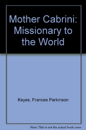 Mother Cabrini: Missionary to the World (0613775171) by Keyes, Frances Parkinson