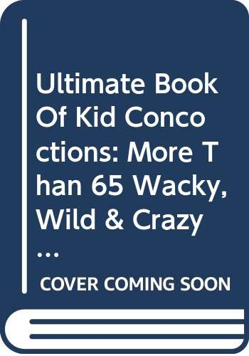 9780613778619: Ultimate Book of Kid Concoctions: More Than 65 Wacky, Wild & Crazy Concocti (Ultimate Book of Kid Concoctions (Pb))