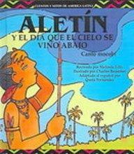 9780613794022: Aletin y El Dia Que El Cielo Se Vino Abajo (Cuentos y Mitos de America Latina)