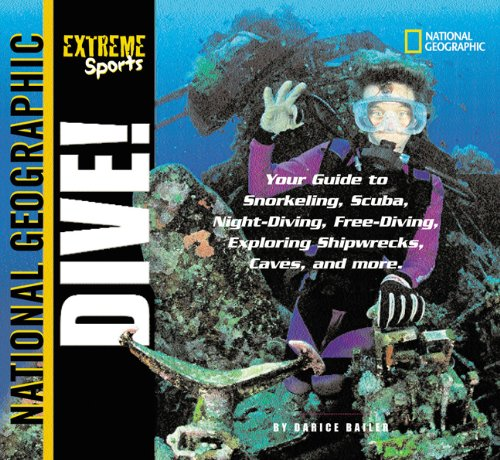 9780613813327: Dive: Your Guide to Snorkeling, Scuba, Night-Diving, Freediving, Exploring Shipwrecks, Caves, and More (National Geographic Extreme Sports)