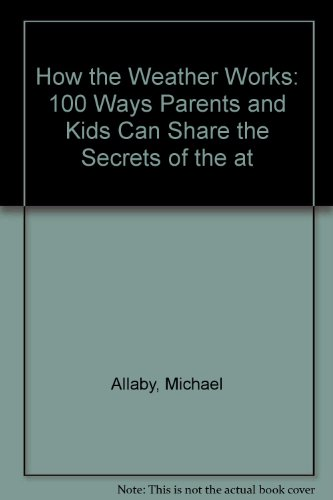 9780613813389: How the Weather Works: 100 Ways Parents and Kids Can Share the Secrets of the at