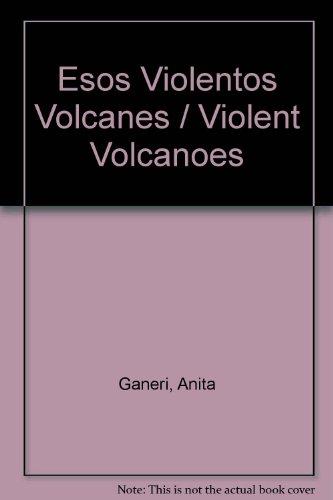 Esos Violentos Volcanes / Violent Volcanoes (Spanish Edition) (9780613815017) by Ganeri, Anita