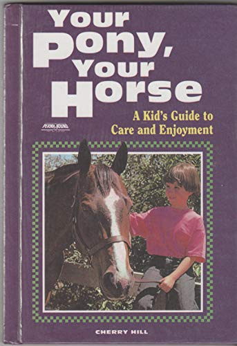 Your Pony, Your Horse: A Kid's Guide to Care and Enjoyment (0613828461) by Cherry Hill