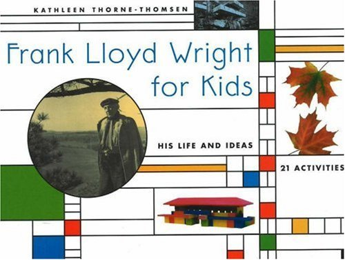 9780613831550: Frank Lloyd Wright For Kids: His Life And Ideas, 21 Activities