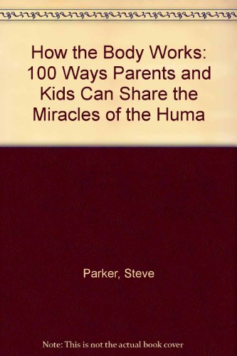 9780613840552: How the Body Works: 100 Ways Parents and Kids Can Share the Miracles of the Huma