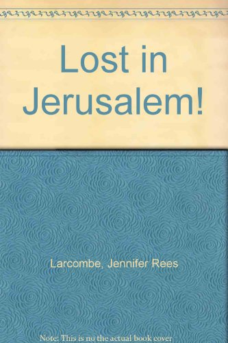 Lost in Jerusalem! (0613843762) by Jennifer Rees Larcombe; Steve Bjorkman