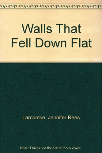 Walls That Fell Down Flat (0613843770) by Jennifer Rees Larcombe; Steve Bjorkman