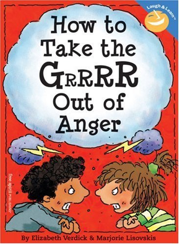 How To Take The Grrrr Out Of Anger (Turtleback School & Library Binding Edition) (061384940X) by Elizabeth Verdick; Marjorie Lizovskis
