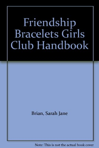 Friendship Bracelets Girls Club Handbook (9780613850100) by Sarah Jane Brian; Kerren Barbas; Jo Gershman