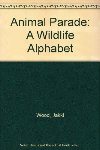 9780613856652: Animal Parade: A Wildlife Alphabet [Hardcover] [Dec 01, 1999] Wood, Jakki