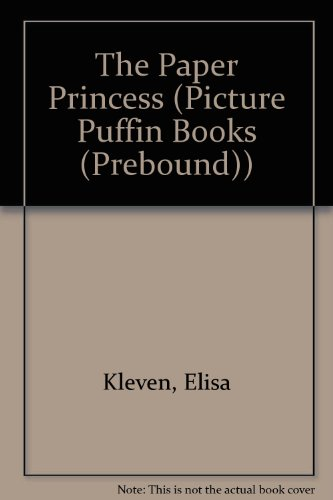 The Paper Princess (Picture Puffin Books (Prebound)) (0613857321) by Kleven, Elisa