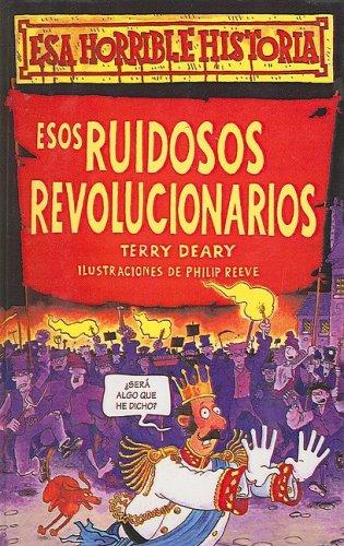 9780613867771: Esos Ruidosos Revolucionarios = Rowdy Revolutions (Esa Horrible Historia) (Spanish Edition)