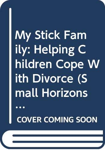 9780613879996: My Stick Family: Helping Children Cope with Divorce (Small Horizons)