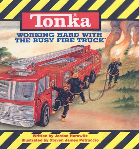 Working Hard with the Busy Fire Truck (Tonka (Prebound)) (0613902106) by Jordan Horowitz