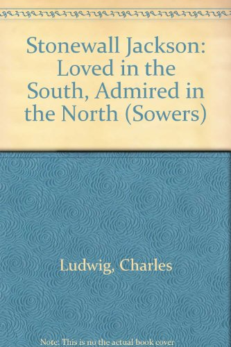 Stonewall Jackson: Loved in the South, Admired: Charles Ludwig