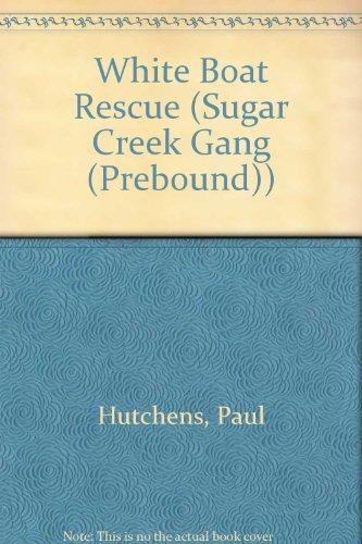 White Boat Rescue (Sugar Creek Gang (Prebound)): Paul Hutchens