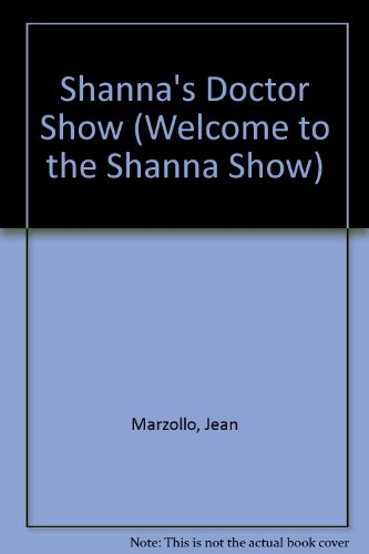 Shanna's Doctor Show (Welcome to the Shanna Show) (9780613910095) by Jean Marzollo