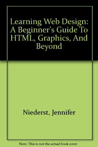 9780613912358: Learning Web Design: A Beginner's Guide To HTML, Graphics, And Beyond