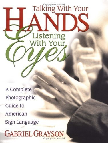 9780613915403: Talking with Your Hands, Listening with Your Eyes: A Complete Photographic Guide