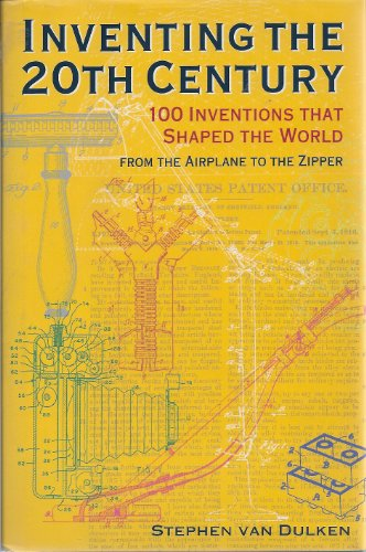 Inventing the 20th Century: 100 Inventions That Shaped the World from the Airpla: Van Dulken, ...