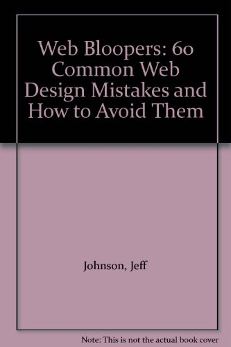 Web Bloopers: 60 Common Web Design Mistakes and How to Avoid Them (9780613915847) by Jeff Johnson; Steve Krug