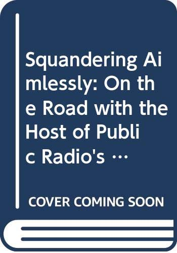 9780613920049: Squandering Aimlessly: On the Road with the Host of Public Radio's Marketplace