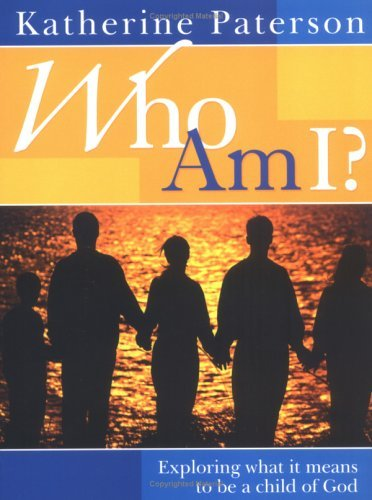 Who Am I?: Exploring What It Means to Be a Child of God: Paterson, Katherine