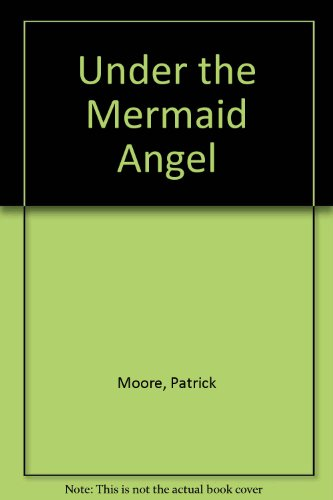 Under the Mermaid Angel (9780613929936) by Patrick Moore