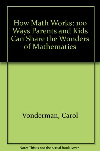 9780613934664: How Math Works: 100 Ways Parents and Kids Can Share the Wonders of Mathematics