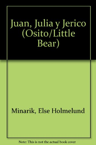 Juan, Julia y Jerico (Osito/Little Bear) (Spanish: Else Holmelund Minarik,