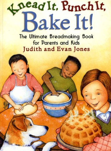9780613975810: Knead It, Punch It, Bake It!: The Ultimate Breadmaking Book for Parents and Kids
