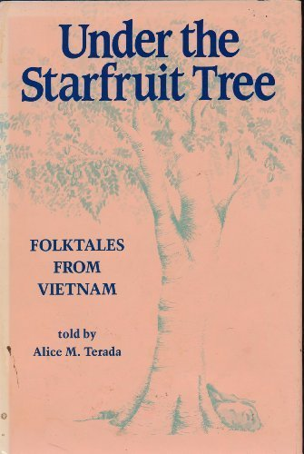 Under the Starfruit Tree: Folktales from Vietnam: Alice M. Terada