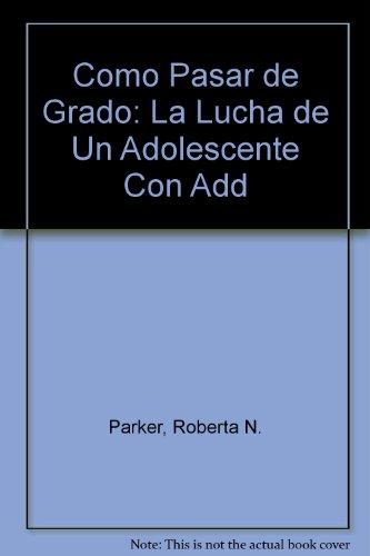 Como Pasar de Grado: La Lucha de Un Adolescente Con Add (Spanish Edition) (0613984854) by Roberta N. Parker; Harvey C. Parker