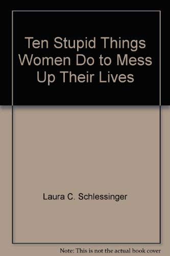 9780614132304: Ten Stupid Things Women Do to Mess Up Their Lives