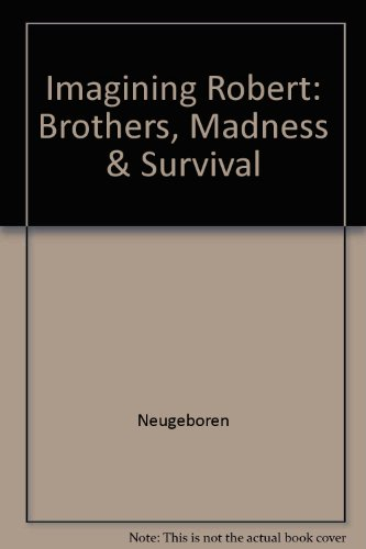 9780614198300: Imagining Robert: My Brother, Madness & Survival
