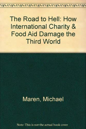 9780614198751: The Road to Hell: How International Charity & Food Aid Damage the Third World