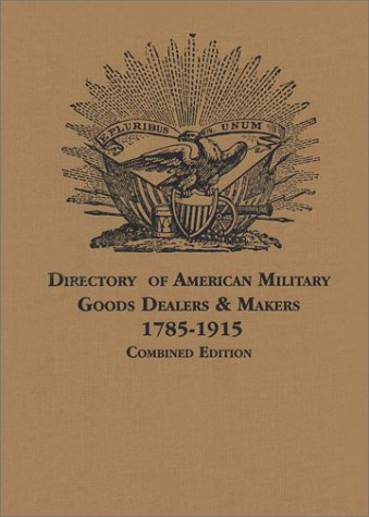 9780614230468: A Directory of American Military Goods, Dealers & Makers 1785-1915