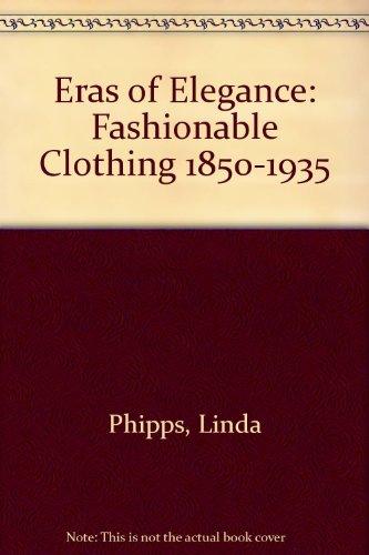 9780614238334: Eras of Elegance: Fashionable Clothing 1850-1935