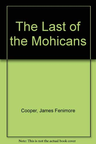 The Last Of The Mohicans: Cooper, J Fenimore