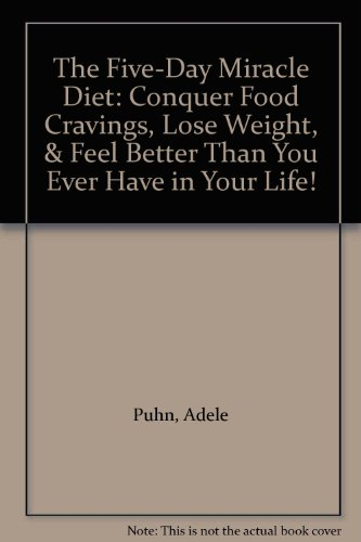 9780614967937: The Five-Day Miracle Diet: Conquer Food Cravings, Lose Weight, & Feel Better Than You Ever Have in Your Life!