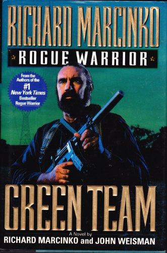 Rogue Warrior: Green Team: Marcinko, Richard & John Weisman