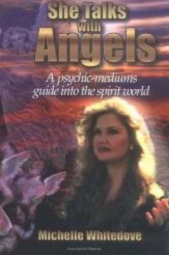 She Talks With Angels: A Psychic-Medium's Guide: Michelle Whitedove