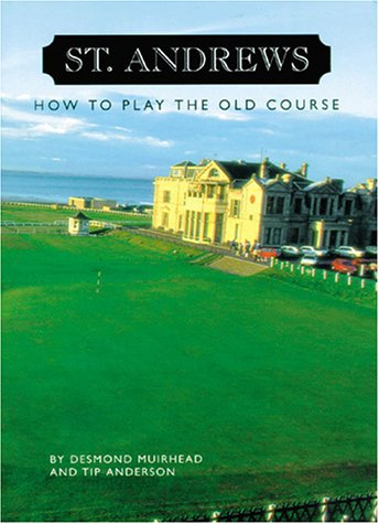 St. Andrews: How to Play the Old Course: Muirhead, Desmond, and Anderson, Tip