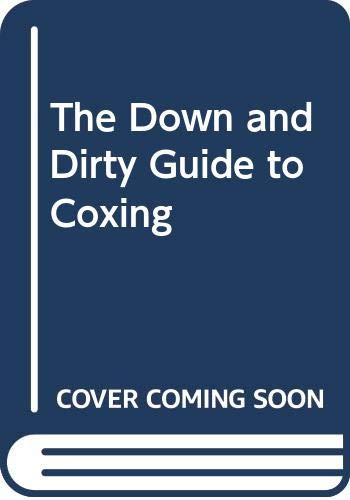 9780615112527: The Down and Dirty Guide to Coxing
