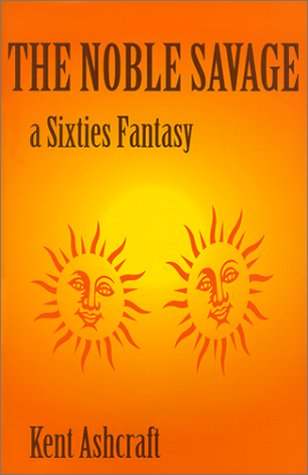 9780615113340: The Noble Savage : A Sixties Fantasy