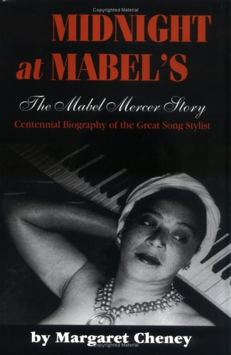 MIDNIGHT AT MABEL'S, THE MABEL MERCER STORY, Centenial Biography of the Great Song Stylist