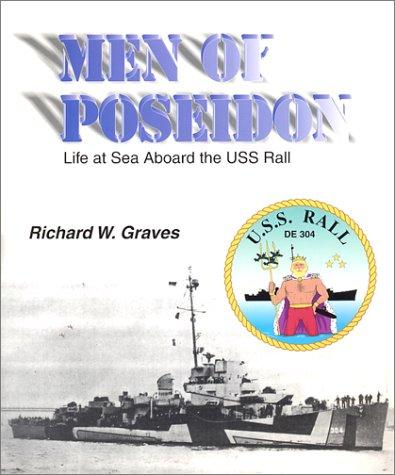 Men of Poseidon : Life at Sea Aboard the USS Rall: Graves, Richard W.